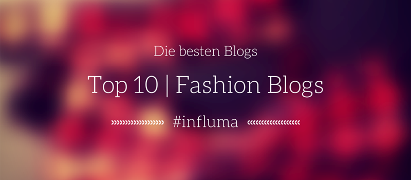 Die Top 10 der Fashionblogs bei Influma. Suchmaschine für Influencer Marketing